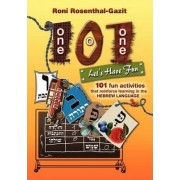 101 Let's Have Fun - 101 Fun Activities That Reinforce Learning in the Hebrew Language by Roni Rosenthal-Gazit