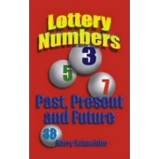 Lottery Numbers Past, Present & Future by Harry Schneider