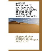 Mineral Resources of Michigan with Statistical Tables of Production and Value of Mineral Products by Michigan