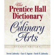 The Prentice Hall Dictionary of Culinary Arts by Steve Labensky