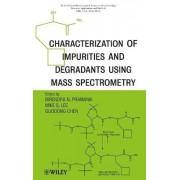 Characterization of Impurities and Degradants Using Mass Spectrometry by Birendra N. Pramanik