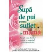 Supa de pui pentru suflet de mama - Jack Canfield Mark Victor Hansen