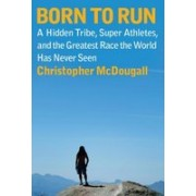 Born to Run.A Hidden Tribe, Superathletes, and the Greatest Race the World Has Never Seen.