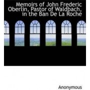 Memoirs of John Frederic Oberlin, Pastor of Waldbach, in the Ban de La Roche by Anonymous