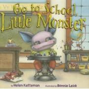 Go to School, Little Monster by Helen Ketteman