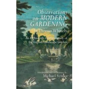 Observations on Modern Gardening, by Thomas What - An Eighteenth-Century Study of the English Landscape Garden by Michael Symes