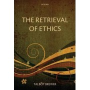 The Retrieval of Ethics by Talbot Brewer