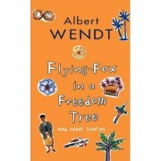 Flying-Fox in a Freedom Tree and Other Stories by Albert Wendt