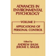 Advances in Environmental Psychology: Applications of Personal Control Volume 2 by Andrew Baum