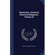Americana, American Historical Magazine, Volume 16