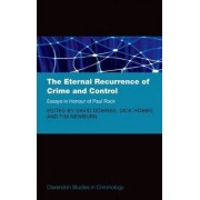 The Eternal Recurrence of Crime and Control: Essays in Honour of Paul Rock by Tim Newburn