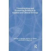Understanding and Evaluating Research in Applied and Clinical Settings by George A. Morgan