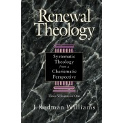 Renewal Theology: Systematic Theology from a Charismatic Perspective