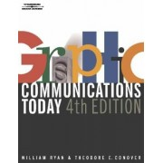 Graphic Communications Today, 4E by William Ryan