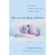 The No-Cry Sleep Solution: Foreword by William Sears, M.D. by Elizabeth Pantley