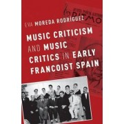 Music Criticism and Music Critics in Early Francoist Spain by Dr Eva Moreda Rodriguez