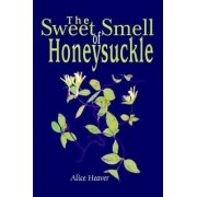 The Sweet Smell of Honeysuckle by Alice Heaver