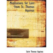 Meditations for Lent from St. Thomas Aquinas by Saint Thomas Aquinas