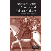 The Stuart Court Masque and Political Culture by Martin Butler