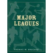 Major Leagues by Thomas W. Brucato