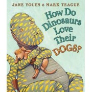 How Do Dinosaurs Love Their Dogs? by Jane Yolen