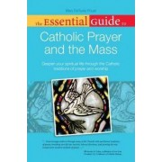 Essential Guide to Catholic Prayer and the Mass by Mary DeTurris Poust