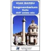 Fragmentarium. Italia dell anima mia - Ioan Barbu