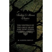 The Writings of the Great Beast - Some Short Stories by Aleister Crowley (Fantasy and Horror Classics) by Aleister Crowley