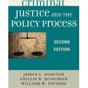 Criminal Justice and the Policy Process by James G. Houston
