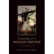 Biography of a Mexican Crucifix by Jennifer Scheper Hughes