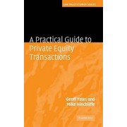 A Practical Guide to Private Equity Transactions by Geoffrey Yates