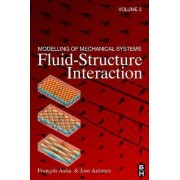Modelling of Mechanical Systems: Fluid-Structure Interaction by Francois Axisa