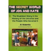 The Secret World of Jon and Kate by Al Walentis