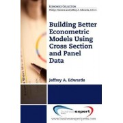 Building Better Econometric Models Using Cross Section and Panel Data by Jeffrey A Edwards