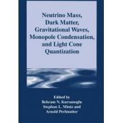 Neutrino Mass, Dark Matter, Gravitational Waves, Monopole Condensation, and Light Cone Quantization by Behram Kursunoglu