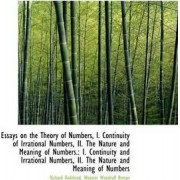 Essays on the Theory of Numbers, I. Continuity of Irrational Numbers, II. the Nature and Meaning of by Richard Dedekind
