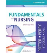 Study Guide for Fundamentals of Nursing by Patricia A. Potter