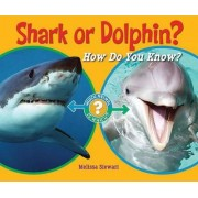 Shark or Dolphin? by Melissa Stewart
