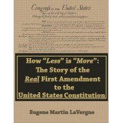 How Less Is More: The Story of the Real First Amendment to the United States Constitution