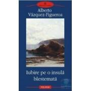 Iubire pe o insula blestemata - Alberto Vazquez-Figueroa