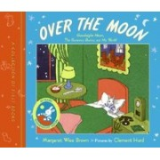 Over the Moon: A Collection of First Books; Goodnight Moon, the Runaway Bunny, and My World
