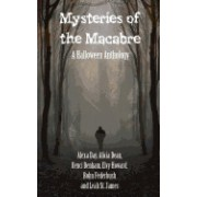 Mysteries of the Macabre: A Halloween Anthology