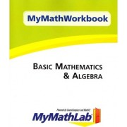 MyMathWorkbook for Basic Mathematics & Algebra by Pearson