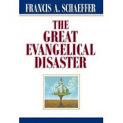 The Great Evangelical Disaster by Francis A Schaeffer