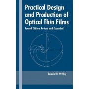 Practical Design and Production of Optical Thin Films by Ronald R. Willey