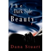 The Dark Side of Beauty by Dana Stuart