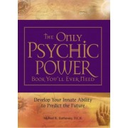 The Only Psychic Power Book You'll Ever Need by Michael R. Hathaway