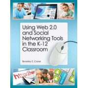 Using Web 2.0 and Social Networking Tools in the K-12 Classroom by Beverly Crane