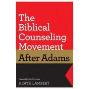 The Biblical Counseling Movement After Adams by Heath Lambert