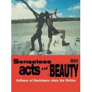 Senseless Acts of Beauty by George McKay